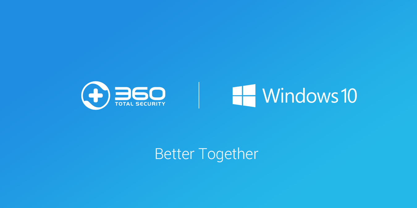 360 Total Security  & Windows 10 -  Better Together